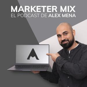 Marketer Mix El Podcast de Alex Mena